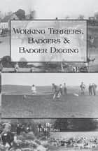 Working Terriers, Badgers and Badger Digging (History of Hunting Series) ebook by H. King