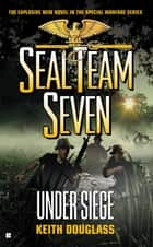 Seal Team Seven #22 - Under Siege ebook by Keith Douglass
