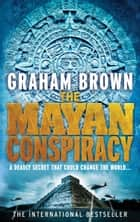 The Mayan Conspiracy ebook by Graham Brown