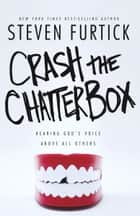 Crash the Chatterbox ebook by Steven Furtick