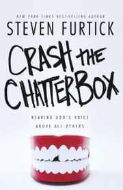 Crash the Chatterbox - Hearing God's Voice Above All Others ebook by Steven Furtick
