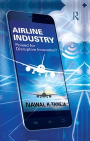 Airline Industry - Poised for Disruptive Innovation? ebook by Nawal K. Taneja