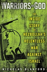 Warriors of God - Inside Hezbollah's Thirty-Year Struggle Against Israel ebook by Nicholas Blanford