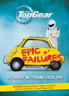 Top Gear: Epic Failures - 50 Great Motoring Cock-Ups ebook by Richard Porter