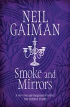 Smoke and Mirrors - includes 'Chivalry', this year's Radio 4 Neil Gaiman Christmas special ebook by Neil Gaiman