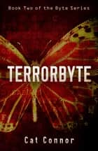 Terrorbyte ebook by Cat Connor