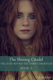 The Shining Citadel - The Light Beyond the Storm Chronicles, #2 ebook by A L Butcher