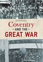 Coventry and the Great War ebook by David McGrory