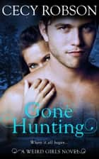 Gone Hunting - A Weird Girls Novel ebook by Cecy Robson