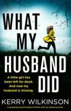 What My Husband Did - A gripping psychological thriller with an amazing twist ebook by