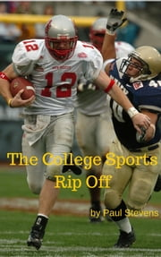 The College Sports Rip Off ebook by Paul Stevens