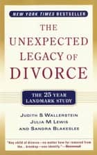 The Unexpected Legacy of Divorce ebook by Sandra Blakeslee,Julia M. Lewis