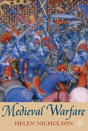 Medieval Warfare - Theory and Practice of War in Europe, 300-1500 ebook by Helen Nicholson