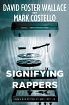 Signifying Rappers ebook by Mark Costello, David Foster Wallace