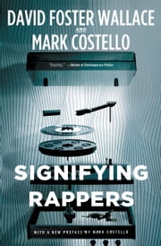 Signifying Rappers ebook by Mark Costello,David Foster Wallace