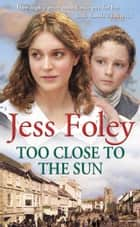 Too Close To The Sun ebook by Jess Foley