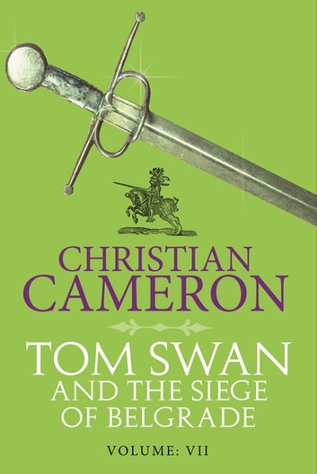 Tom Swan and the Siege of Belgrade: Part Seven ebook by Christian Cameron