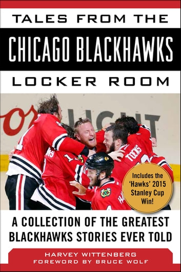 Tales from the Chicago Blackhawks Locker Room - A Collection of the Greatest Blackhawks Stories Ever Told ebook by Harvey Wittenberg