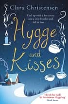 Hygge and Kisses - The first warm, cosy and romantic hygge novel! ebook by Clara Christensen