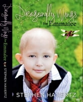 Dragonfly Wings for Emmalee ebook by Steve havertz