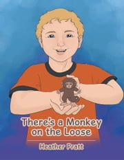 There'S a Monkey on the Loose ebook by Heather Pratt