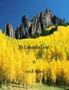 My Colorado Love ebook by Ann B. Keller