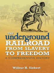 The Underground Railroad from Slavery to Freedom ebook by Wilbur H. Siebert