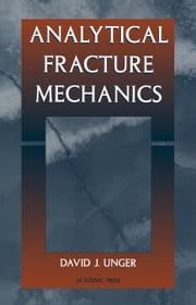 Analytical Fracture Mechanics ebook by Unger, David J.