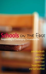Schools on the Edge - Responding to Challenging Circumstances ebook by Dr Jane Cullen,Dr David Frost,Ms Susan Steward,Sue Swaffield,John MacBeath,John M Gray