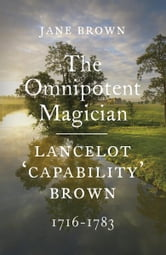 Lancelot 'Capability' Brown, 1716-1783 - The Omnipotent Magician ebook by Jane Brown