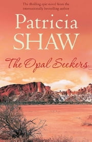 The Opal Seekers - A thrilling Australian saga of bravery and determination ebook by Patricia Shaw