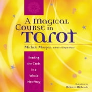 A Magical Course in Tarot - Reading the Cards in a Whole New Way ebook by Michele Morgan