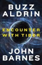 Encounter with Tiber ebook by Buzz Aldrin, John Barnes