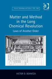 Matter and Method in the Long Chemical Revolution - Laws of Another Order ebook by Dr Victor D Boantza,Dr Ernst Hamm,Dr Robert M Brain