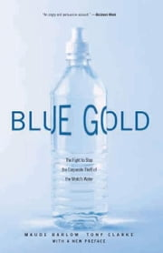 Blue Gold - The Fight to Stop the Corporate Theft of the World's Water ebook by Maude Barlow,Tony Clarke