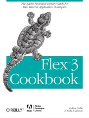 Flex 3 Cookbook - Code-Recipes, Tips, and Tricks for RIA Developers ebook by Joshua Noble,Todd Anderson