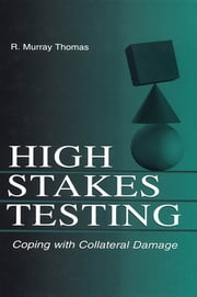 High-Stakes Testing - Coping With Collateral Damage ebook by R. Murray Thomas