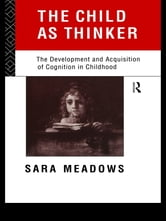 The Child as Thinker - The Development and Acquisition of Cognition in Childhood ebook by Sara Meadows