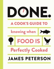 Done. - A Cook's Guide to Knowing When Food Is Perfectly Cooked ebook by James Peterson