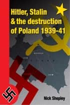 Hitler, Stalin and the Destruction of Poland ebook by Nick Shepley
