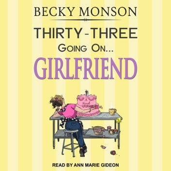 Thirty-Three Going on Girlfriend audiobook by Becky Monson