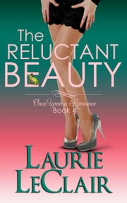 The Reluctant Beauty (Book 4, Once Upon A Romance Series) ebook by Laurie LeClair