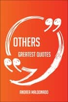 Others Greatest Quotes - Quick, Short, Medium Or Long Quotes. Find The Perfect Others Quotations For All Occasions - Spicing Up Letters, Speeches, And Everyday Conversations. ebook by Andrea Maldonado