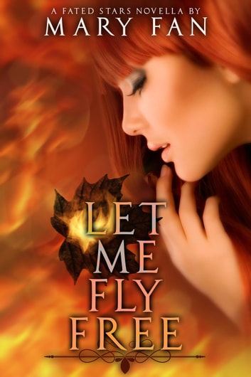 Let Me Fly Free - Fated Stars ebook by Mary Fan