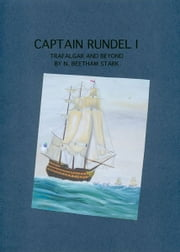 Captain Rundel I - Trafalgar and Beyond (book 6 of 9 of the Rundel Series) ebook by N. Beetham Stark
