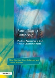 Parent-Teacher Partnership - Practical Approaches to Meet Special Educational Needs ebook by Mike Blamires,Joanna Blamires,Chris Robertson