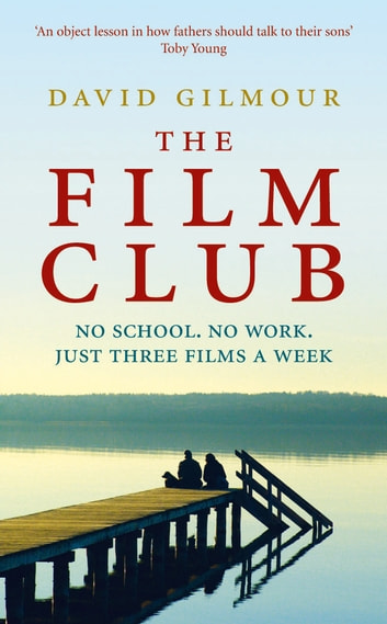 The Film Club - No School. No Work ... Just Three Films a Week ebook by David Gilmour