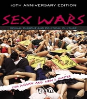 Sex Wars - Sexual Dissent and Political Culture (10th Anniversary Edition) ebook by Lisa Duggan,Nan D. Hunter