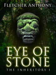 Eye of Stone: The Inheritors 1 ebook by Fletcher Anthony