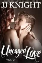 Uncaged Love #2 - MMA New Adult Contemporary Romance ebook by JJ Knight